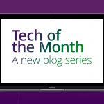 Introducing the 'Tech of the Month' series