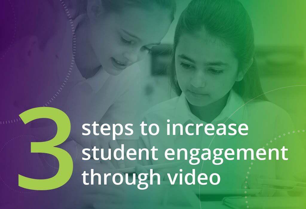 3 steps to increase student engagement through video