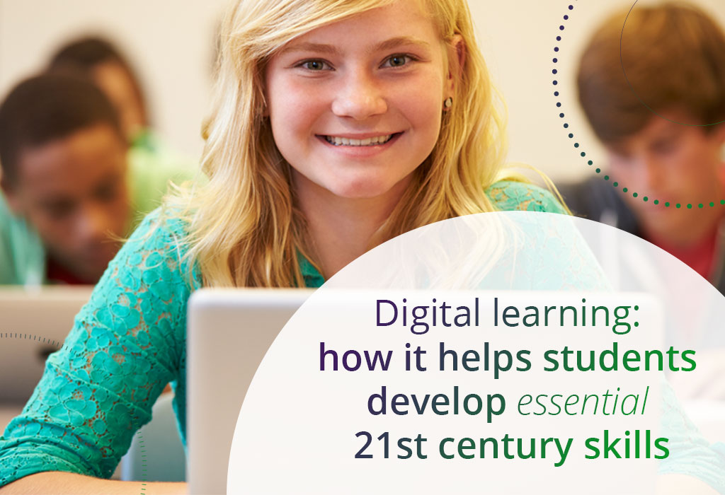 Digital learning how it helps students develop essential 21st century skills