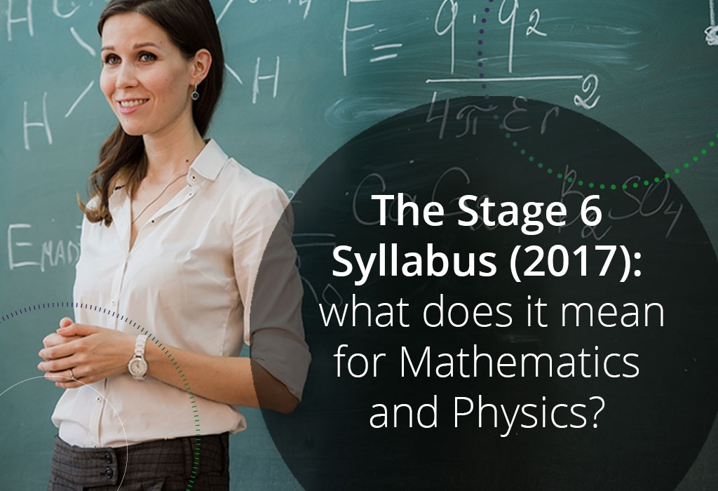 The Stage 6 Syllabus (2017): what does it mean for Mathematics and Physics?