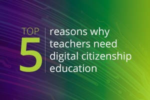 Top 5 reasons why teachers need digital citizenship education