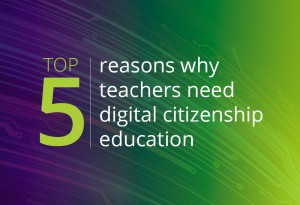 top five reasons why teachers need digital citizenship education