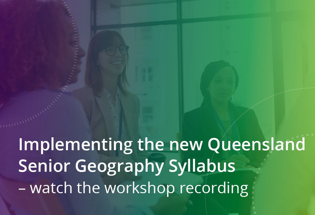 Implementing the new Queensland Senior Geography Syllabus
