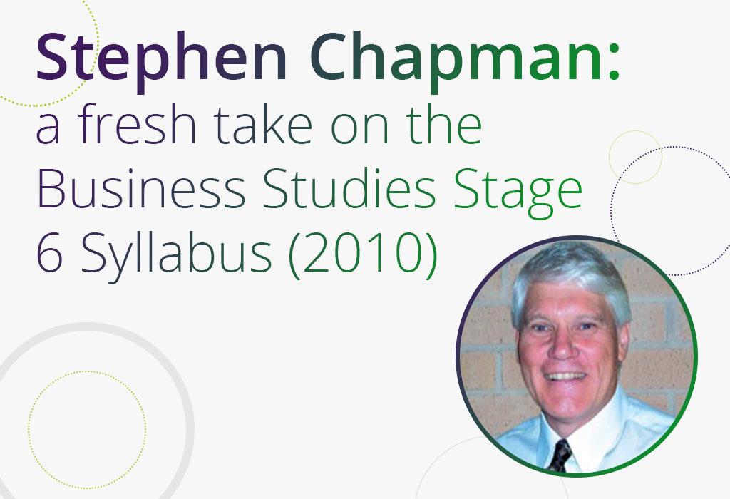 Stephen-Chapman-a-fresh-take-on-the-Business-Studies-Stage-6-Syllabus-2010v3