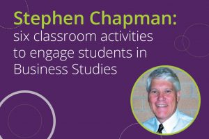 Stephen Chapman six classroom activities to engage students in Business Studies