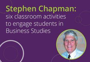 Stephen Chapman six classroom activities to engage students in Business Studies
