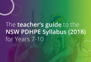the teachers guide to the NSW PDHPE Syllabus (2018) for Years 7-10