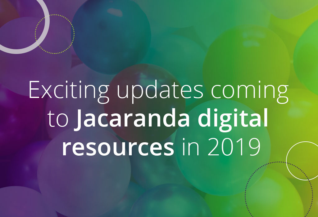 Exciting updates coming to Jacaranda digital resources in 2019
