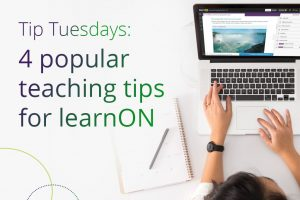 tip tuesdays 4 popular teaching tips for learnON