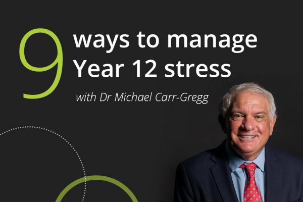 9 ways to manage year 12 stress with dr michael carr gregg