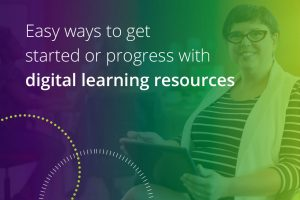 easy ways to get started or progress with digital learning resources