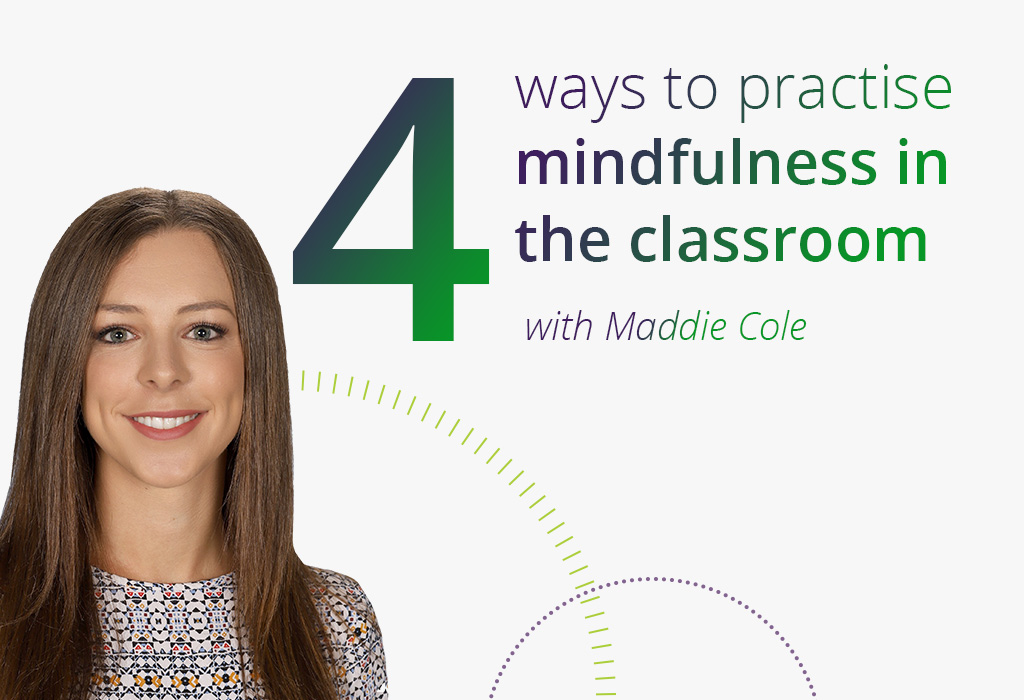 four ways to practise mindfulness in the classroom