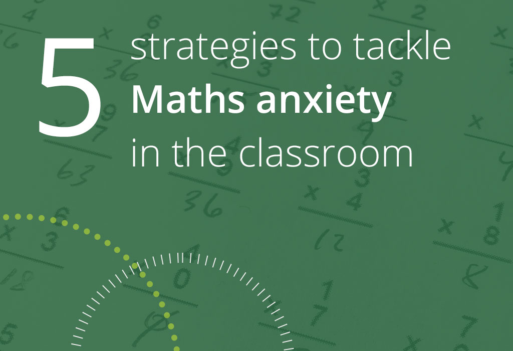 5 strategies to tackle Maths anxiety in the classroom